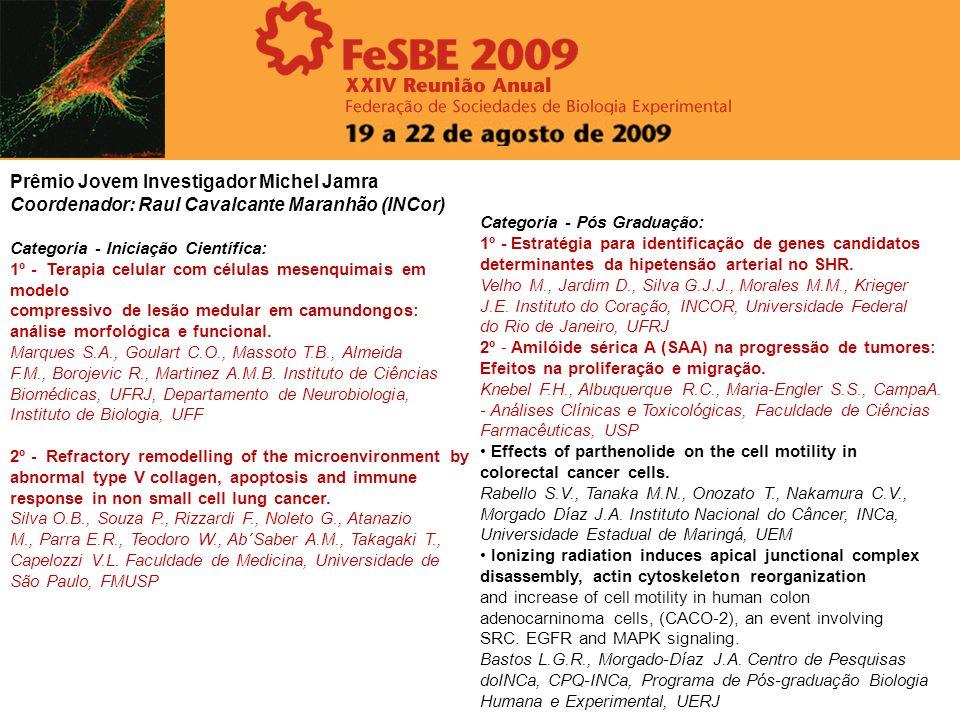 Prêmio Jovem Investigador Michel Jamra Coordenador: Raul Cavalcante Maranhão (INCor) Categoria - Iniciação Científica: 1º - Terapia celular com célula
