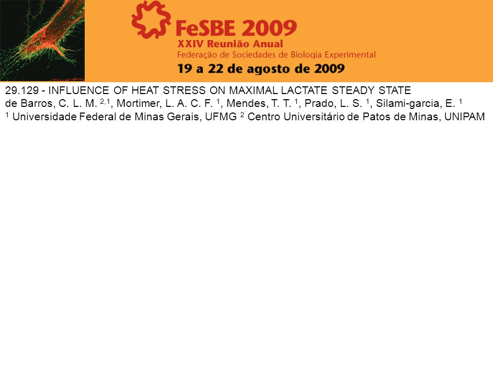 29.129 - INFLUENCE OF HEAT STRESS ON MAXIMAL LACTATE STEADY STATE de Barros, C. L. M. 2,1, Mortimer, L. A. C. F. 1, Mendes, T. T. 1, Prado, L. S. 1, S