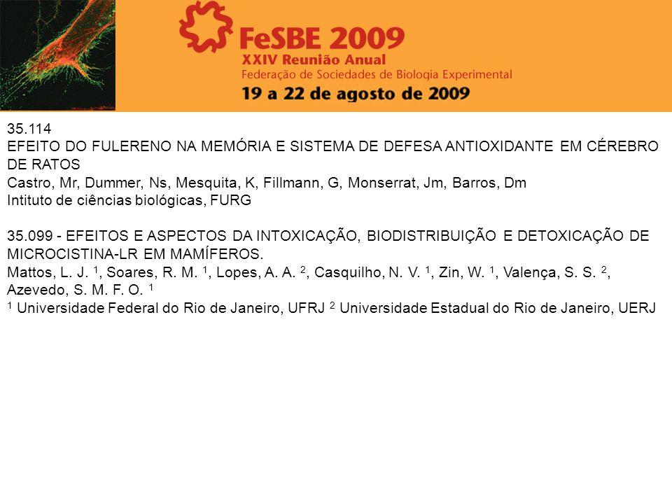 35.114 EFEITO DO FULERENO NA MEMÓRIA E SISTEMA DE DEFESA ANTIOXIDANTE EM CÉREBRO DE RATOS Castro, Mr, Dummer, Ns, Mesquita, K, Fillmann, G, Monserrat,
