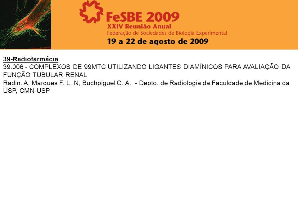 39-Radiofarmácia 39.006 - COMPLEXOS DE 99MTC UTILIZANDO LIGANTES DIAMÍNICOS PARA AVALIAÇÃO DA FUNÇÃO TUBULAR RENAL Radin. A, Marques F. L. N, Buchpigu
