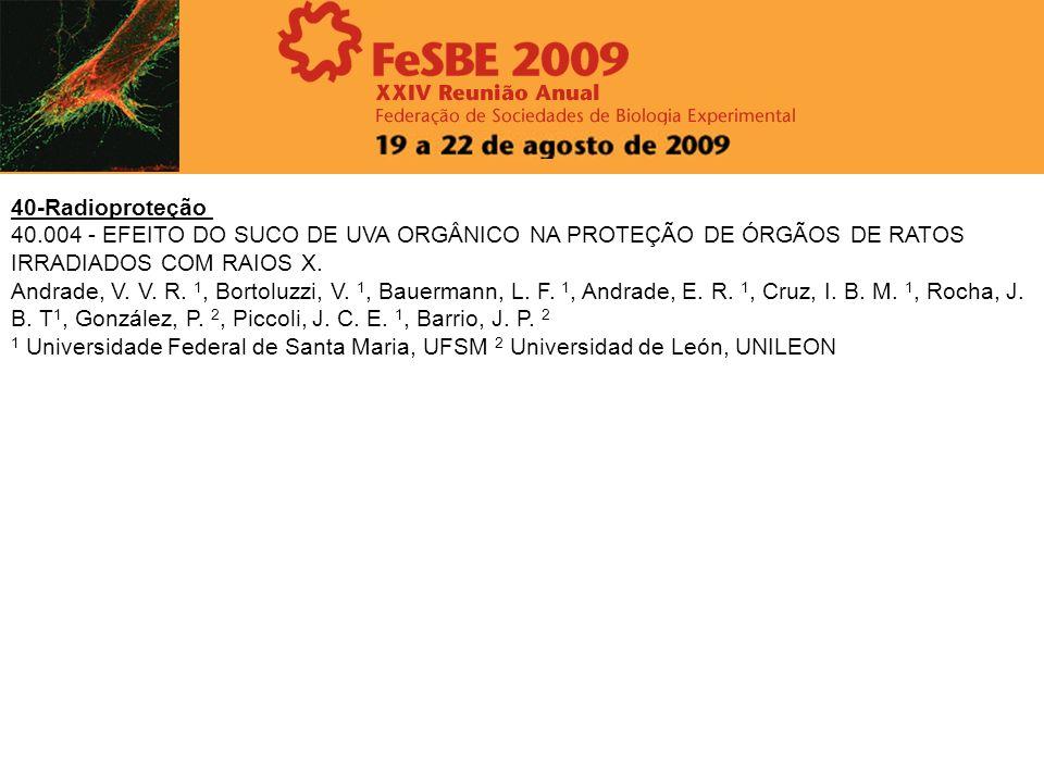 40-Radioproteção 40.004 - EFEITO DO SUCO DE UVA ORGÂNICO NA PROTEÇÃO DE ÓRGÃOS DE RATOS IRRADIADOS COM RAIOS X. Andrade, V. V. R. 1, Bortoluzzi, V. 1,