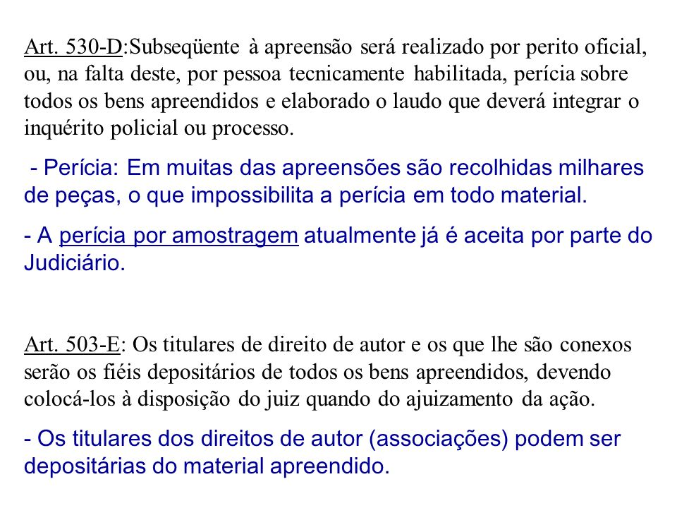 Art. 530-D:Subseqüente à apreensão será realizado por perito oficial, ou, na falta deste, por pessoa tecnicamente habilitada, perícia sobre todos os b