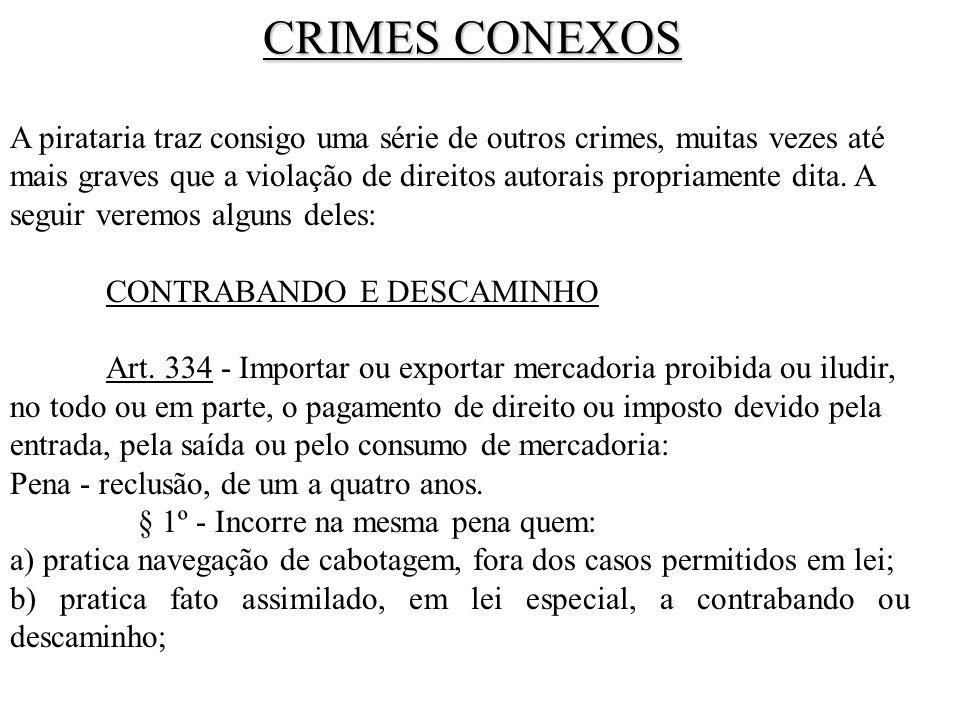 CRIMES CONEXOS A pirataria traz consigo uma série de outros crimes, muitas vezes até mais graves que a violação de direitos autorais propriamente dita