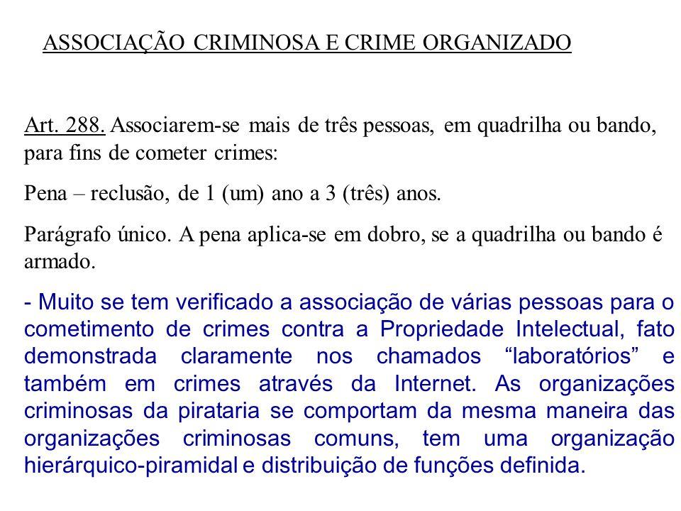 ASSOCIAÇÃO CRIMINOSA E CRIME ORGANIZADO Art. 288. Associarem-se mais de três pessoas, em quadrilha ou bando, para fins de cometer crimes: Pena – reclu