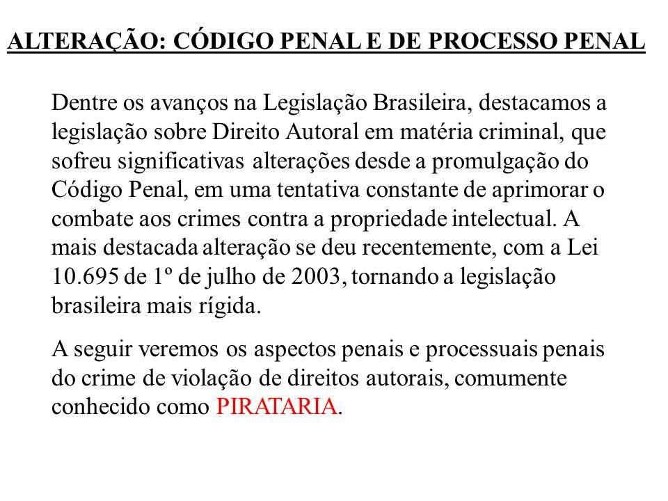 Dentre os avanços na Legislação Brasileira, destacamos a legislação sobre Direito Autoral em matéria criminal, que sofreu significativas alterações de