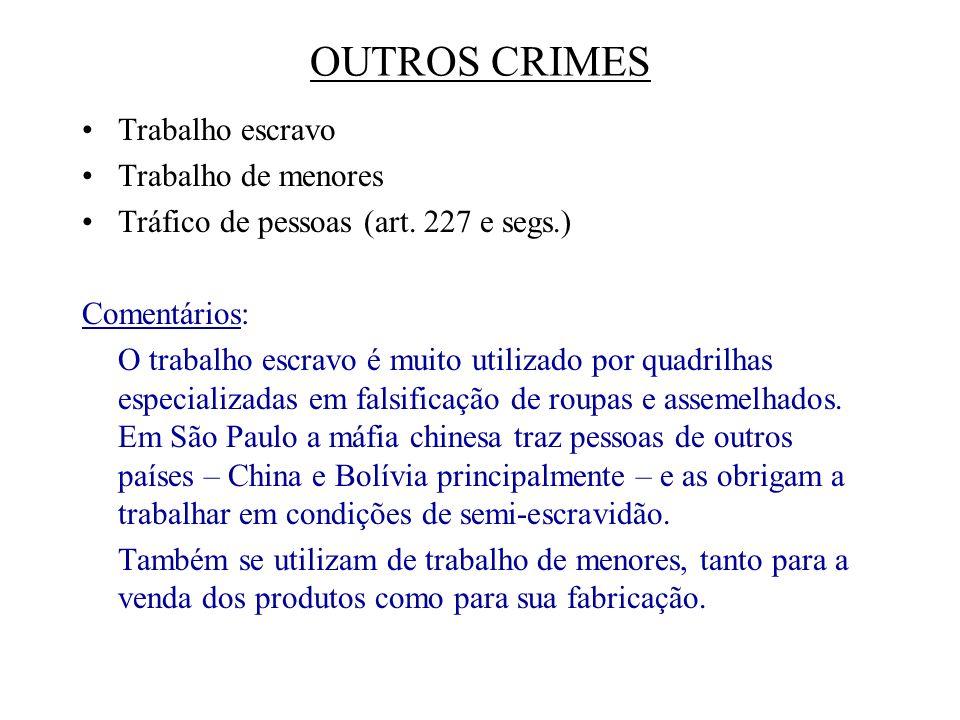 OUTROS CRIMES Trabalho escravo Trabalho de menores Tráfico de pessoas (art. 227 e segs.) Comentários: O trabalho escravo é muito utilizado por quadril