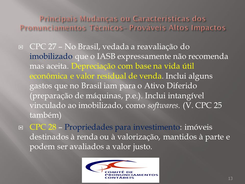 CPC 27 – No Brasil, vedada a reavaliação do imobilizado que o IASB expressamente não recomenda mas aceita. Depreciação com base na vida útil econômica