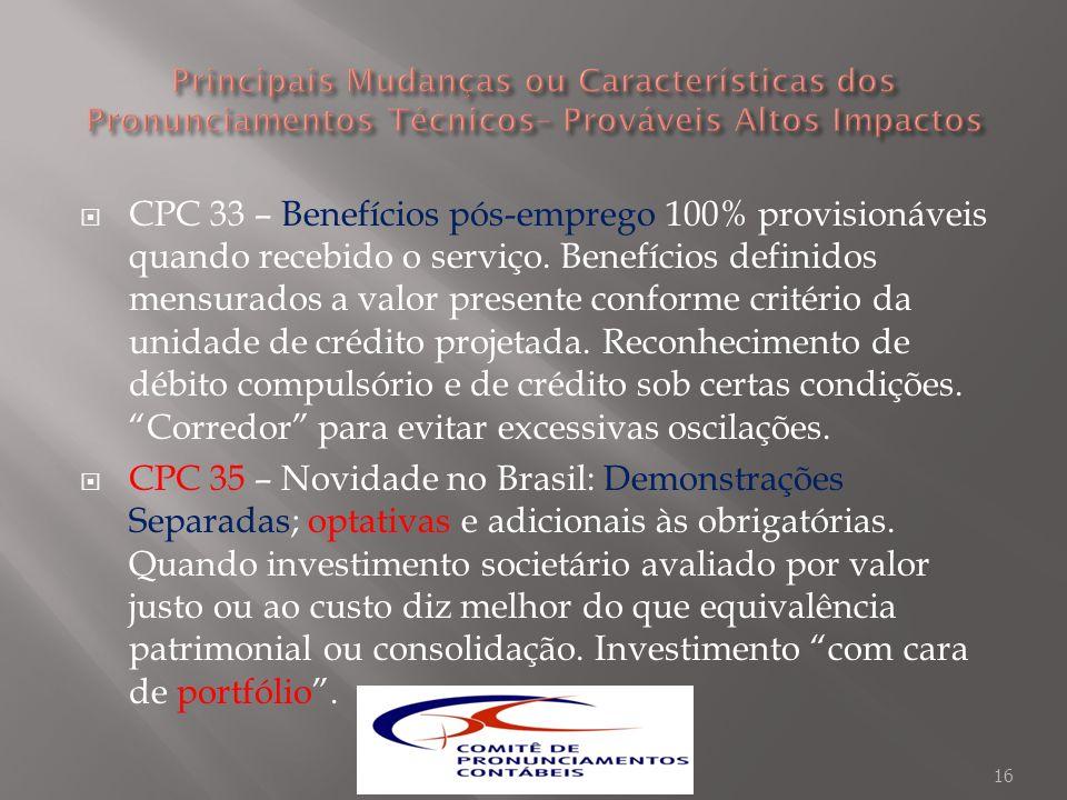 CPC 33 – Benefícios pós-emprego 100% provisionáveis quando recebido o serviço. Benefícios definidos mensurados a valor presente conforme critério da u