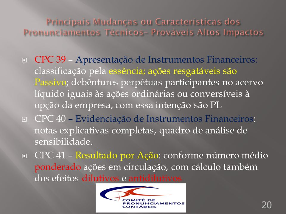 CPC 39 – Apresentação de Instrumentos Financeiros: classificação pela essência; ações resgatáveis são Passivo; debêntures perpétuas participantes no a