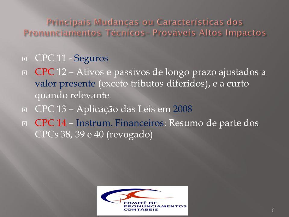 CPC 11 - Seguros CPC 12 – Ativos e passivos de longo prazo ajustados a valor presente (exceto tributos diferidos), e a curto quando relevante CPC 13 –