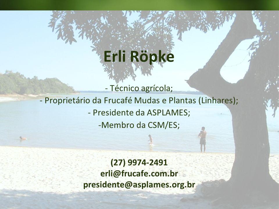 Page 28 Erli Röpke - Técnico agrícola; - Proprietário da Frucafé Mudas e Plantas (Linhares); - Presidente da ASPLAMES; -Membro da CSM/ES; (27) 9974-24