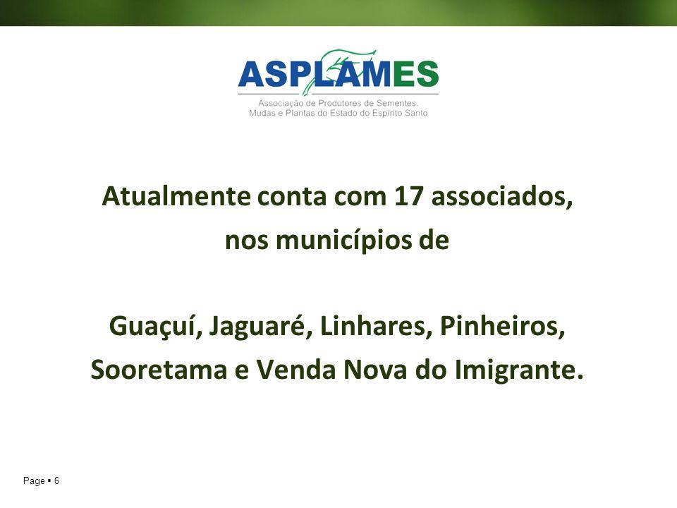 Page 6 Atualmente conta com 17 associados, nos municípios de Guaçuí, Jaguaré, Linhares, Pinheiros, Sooretama e Venda Nova do Imigrante.