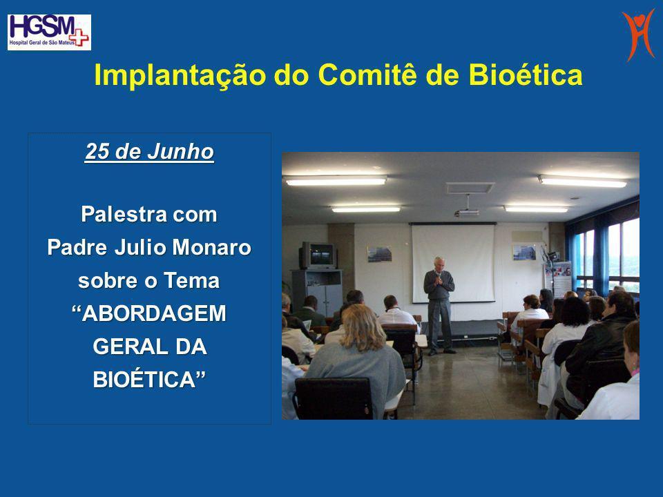 Implantação do Comitê de Bioética 25 de Junho Palestra com Padre Julio Monaro sobre o Tema ABORDAGEM GERAL DA BIOÉTICA