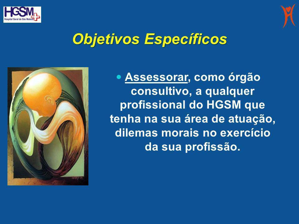 Objetivos Específicos Assessorar, como órgão consultivo, a qualquer profissional do HGSM que tenha na sua área de atuação, dilemas morais no exercício