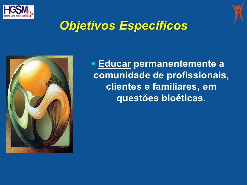 Objetivos Específicos Educar permanentemente a comunidade de profissionais, clientes e familiares, em questões bioéticas.