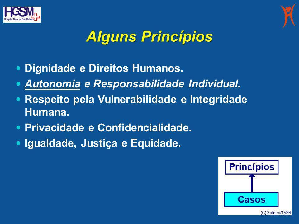 Alguns Princípios Dignidade e Direitos Humanos. Autonomia e Responsabilidade Individual. Respeito pela Vulnerabilidade e Integridade Humana. Privacida