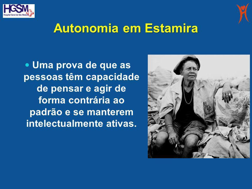 Autonomia em Estamira Uma prova de que as pessoas têm capacidade de pensar e agir de forma contrária ao padrão e se manterem intelectualmente ativas.