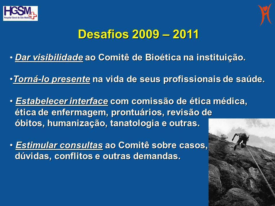 Desafios 2009 – 2011 Dar visibilidade ao Comitê de Bioética na instituição. Torná-lo presente na vida de seus profissionais de saúde.Torná-lo presente