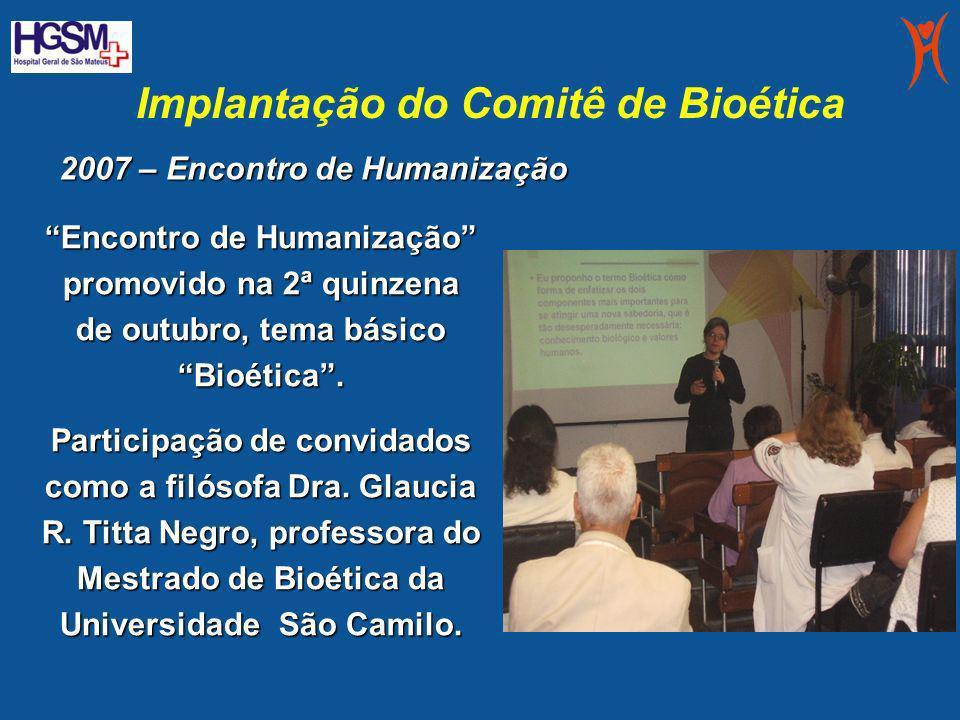 Implantação do Comitê de Bioética Encontro de Humanização promovido na 2ª quinzena de outubro, tema básico Bioética. Participação de convidados como a