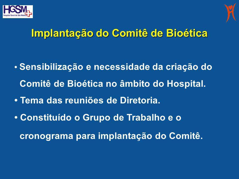 Implantação do Comitê de Bioética Sensibilização e necessidade da criação do Comitê de Bioética no âmbito do Hospital. Tema das reuniões de Diretoria.