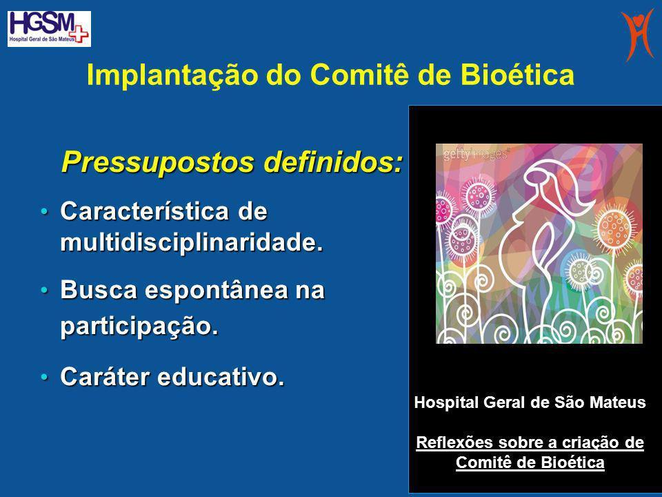 Implantação do Comitê de Bioética Pressupostos definidos: Característica de multidisciplinaridade. Característica de multidisciplinaridade. Busca espo