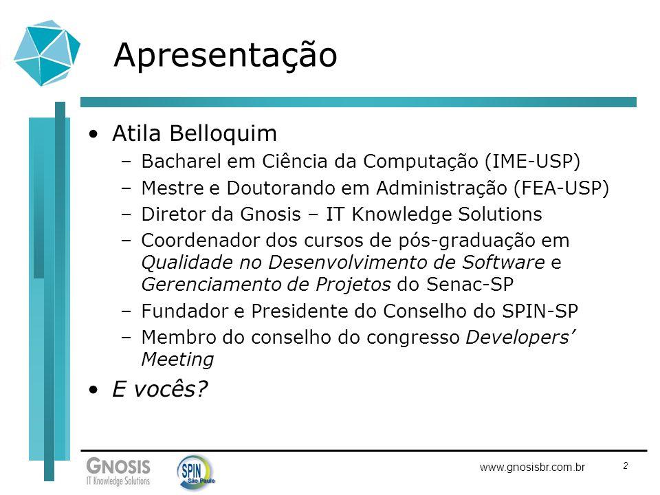 2 www.gnosisbr.com.br Apresentação Atila Belloquim –Bacharel em Ciência da Computação (IME-USP) –Mestre e Doutorando em Administração (FEA-USP) –Diret