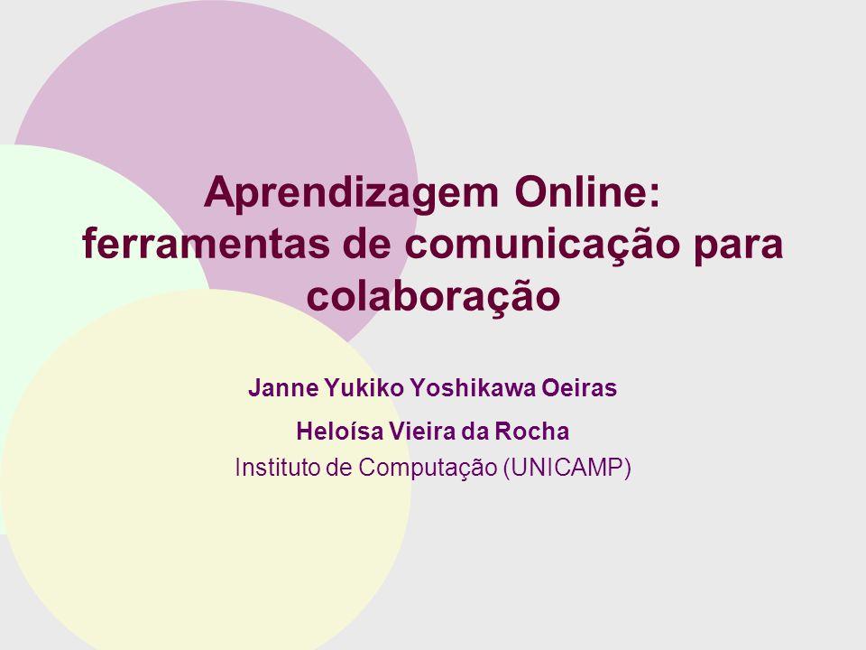 Aprendizagem Online: ferramentas de comunicação para colaboração Janne Yukiko Yoshikawa Oeiras Heloísa Vieira da Rocha Instituto de Computação (UNICAM