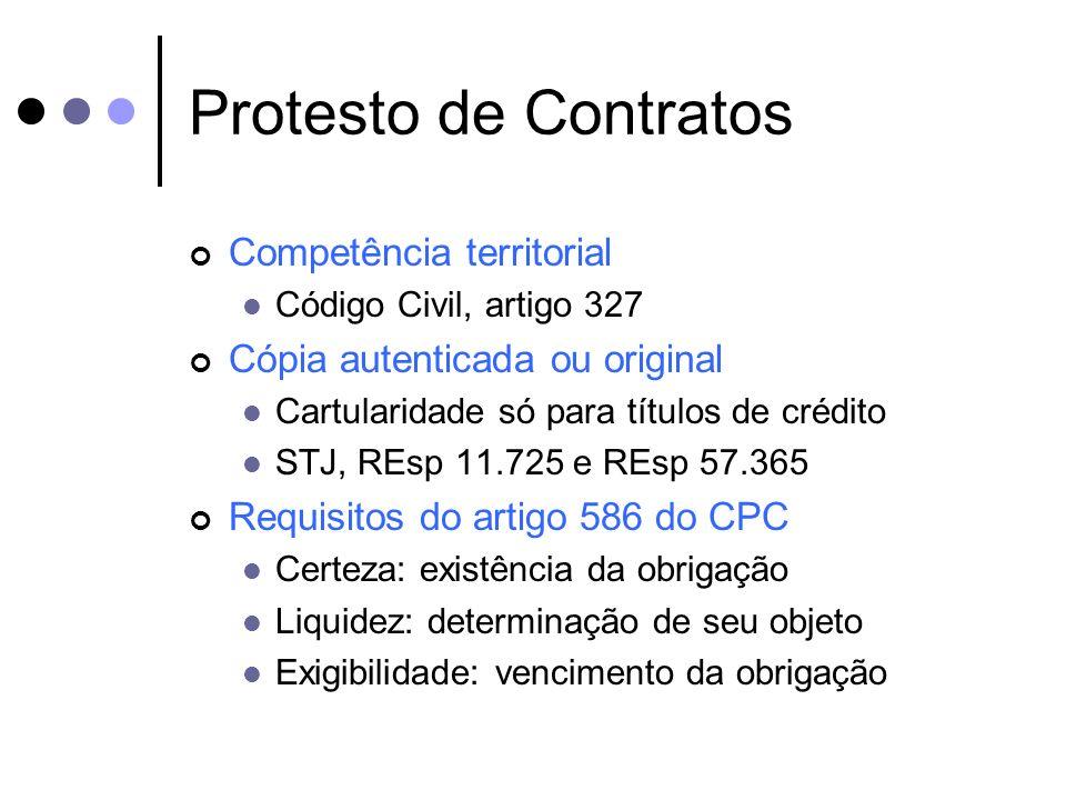 Protesto de Contratos Competência territorial Código Civil, artigo 327 Cópia autenticada ou original Cartularidade só para títulos de crédito STJ, REs