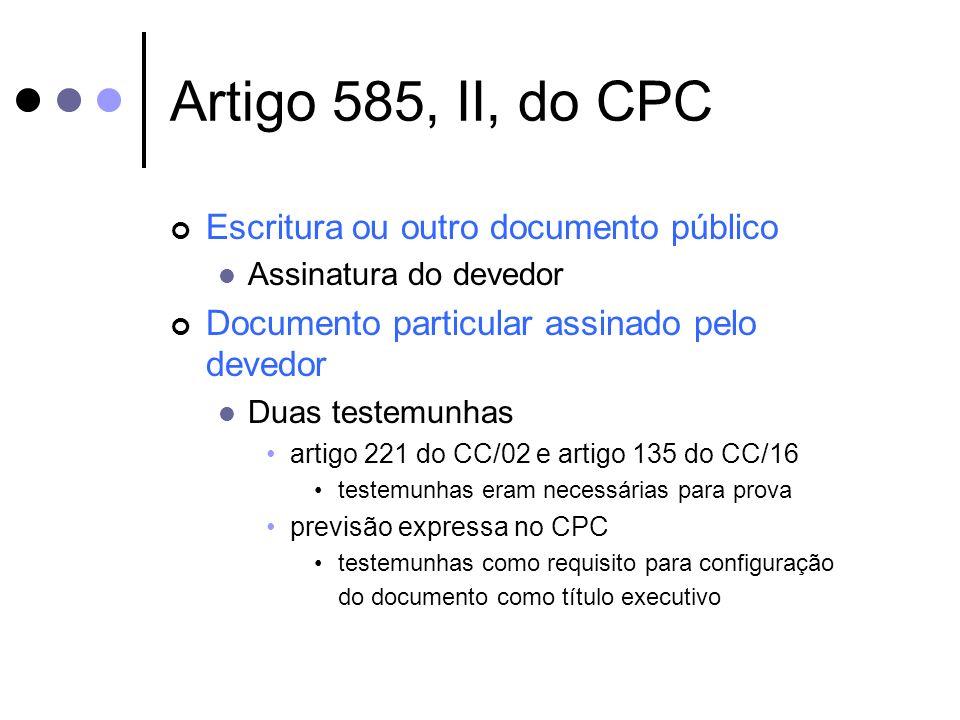 Artigo 585, II, do CPC Escritura ou outro documento público Assinatura do devedor Documento particular assinado pelo devedor Duas testemunhas artigo 2