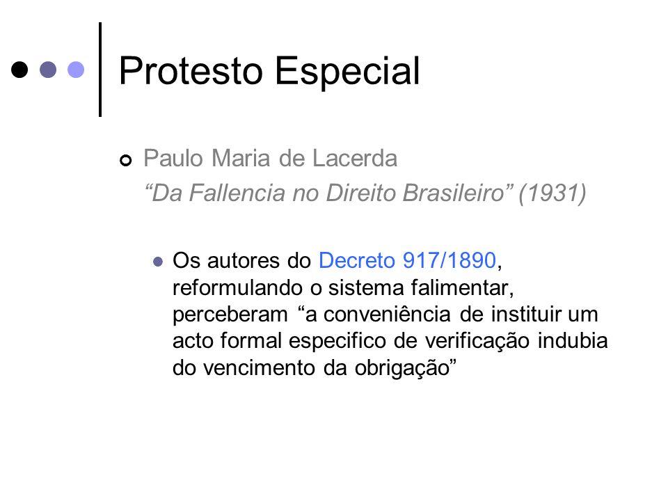 Protesto Especial Paulo Maria de Lacerda Da Fallencia no Direito Brasileiro (1931) Consideravam elles que diversas categorias de títulos líquidos e certos tinham já o meio especial do protesto, enquanto muitos outros só tinham os communs, demorados e dispendiosos, porisso pouco adaptaveis ao instituto da fallencia