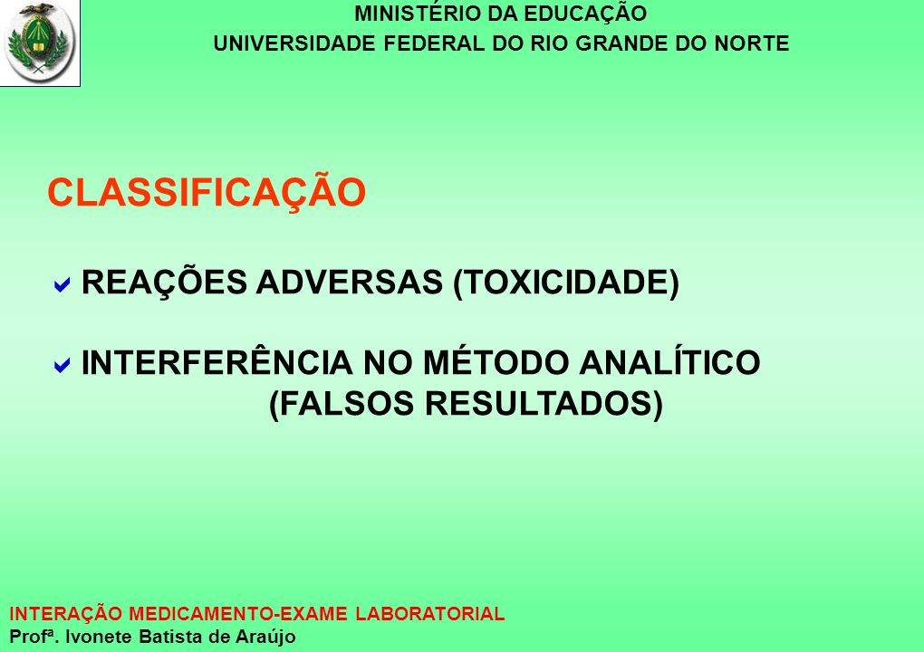 MINISTÉRIO DA EDUCAÇÃO UNIVERSIDADE FEDERAL DO RIO GRANDE DO NORTE INTERAÇÃO MEDICAMENTO-EXAME LABORATORIAL Profª. Ivonete Batista de Araújo CLASSIFIC