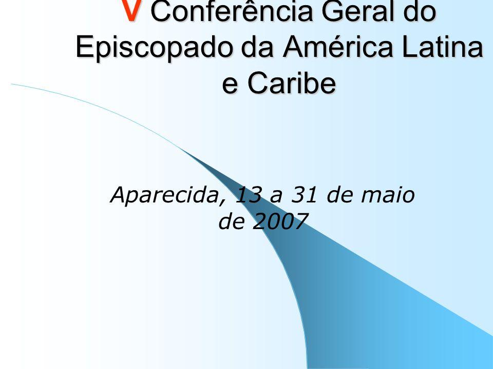 V Conferência Geral do Episcopado da América Latina e Caribe Aparecida, 13 a 31 de maio de 2007