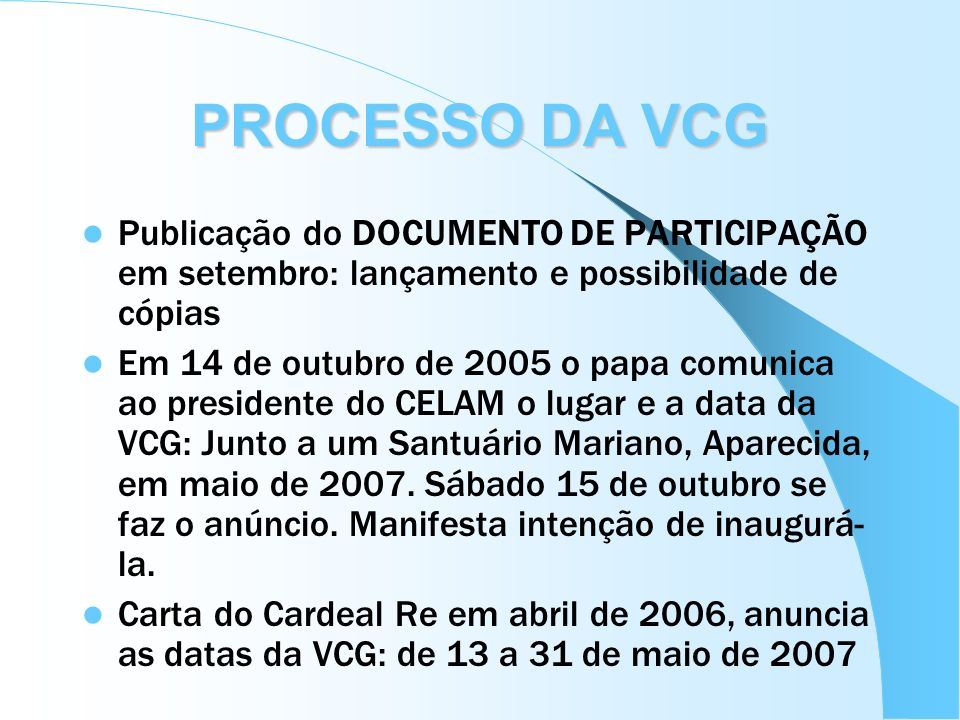 PROCESSO DA VCG Publicação do DOCUMENTO DE PARTICIPAÇÃO em setembro: lançamento e possibilidade de cópias Em 14 de outubro de 2005 o papa comunica ao