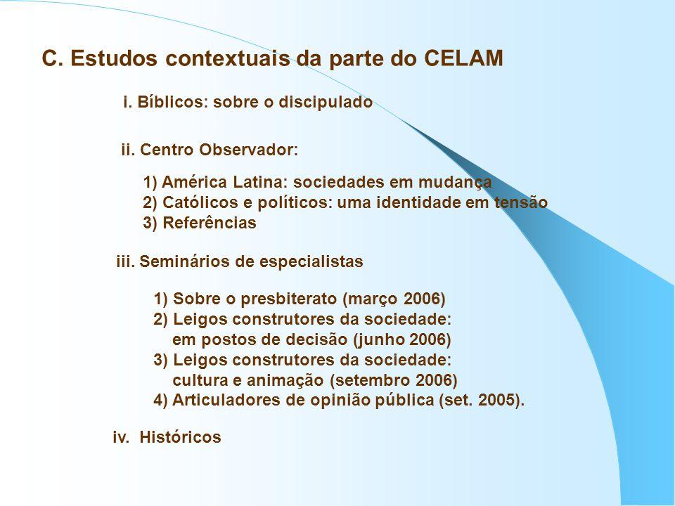 iii. Seminários de especialistas 1) Sobre o presbiterato (março 2006) 2) Leigos construtores da sociedade: em postos de decisão (junho 2006) 3) Leigos