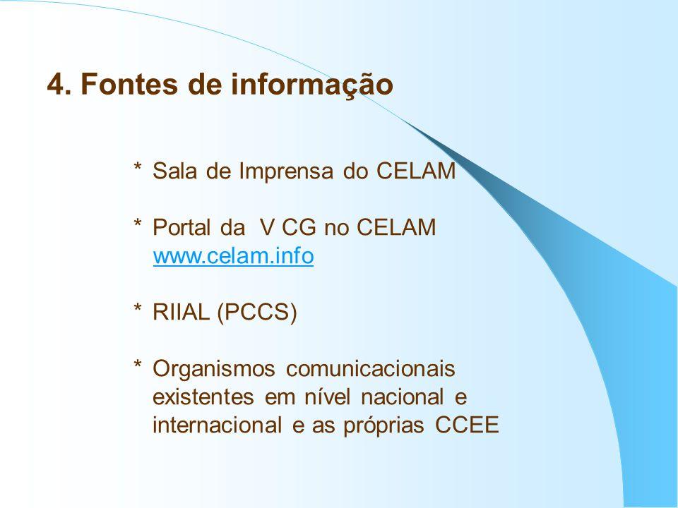 4. Fontes de informação *Sala de Imprensa do CELAM *Portal da V CG no CELAM www.celam.info *RIIAL (PCCS) *Organismos comunicacionais existentes em nív