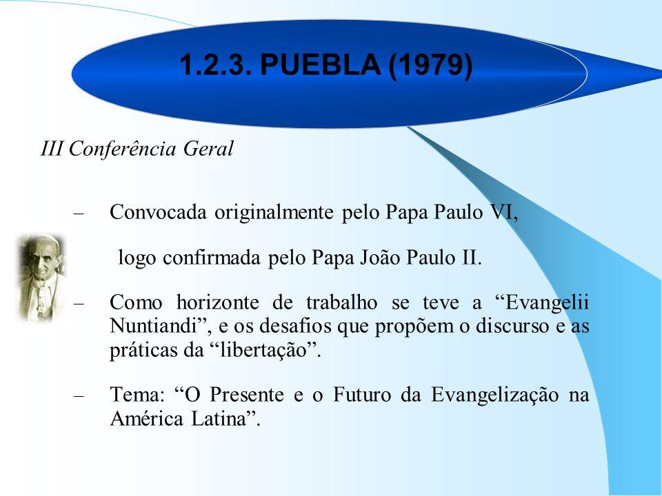1.2.3. PUEBLA (1979) III Conferência Geral –C–Convocada originalmente pelo Papa Paulo VI, logo confirmada pelo Papa João Paulo II. –C–Como horizonte d
