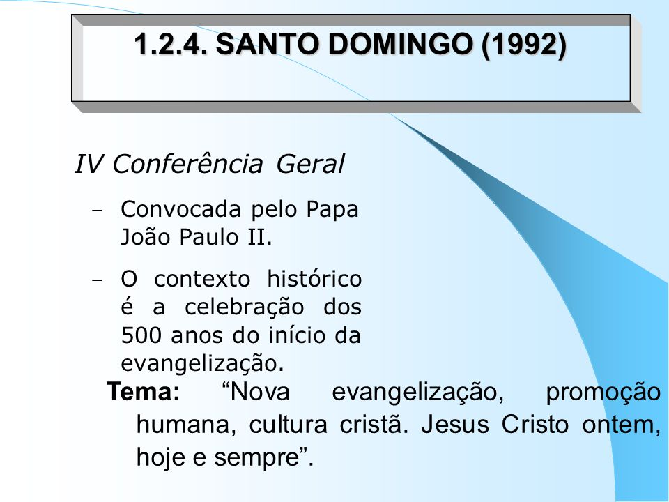IV Conferência Geral –C–Convocada pelo Papa João Paulo II. –O–O contexto histórico é a celebração dos 500 anos do início da evangelização. 1.2.4. SANT