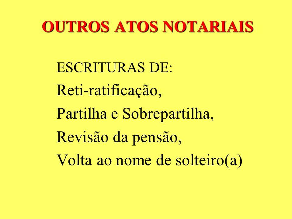 GRATUIDADE Art. 1.024-A, § 3º: A escritura e demais atos notariais serão gratuitos àqueles que se declararem pobres sob as penas da lei.