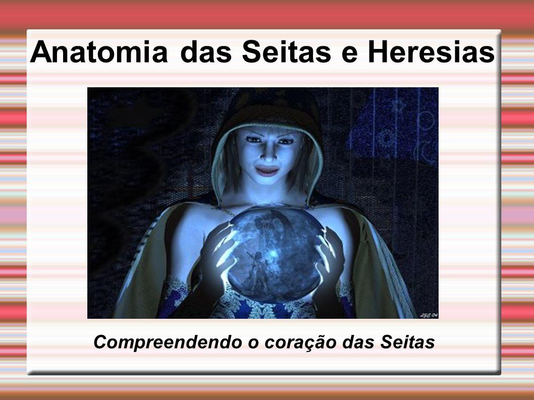 Características de uma Seita ou Heresia 1.Têm Fontes de Autoridade Extra Bíblicas 2.