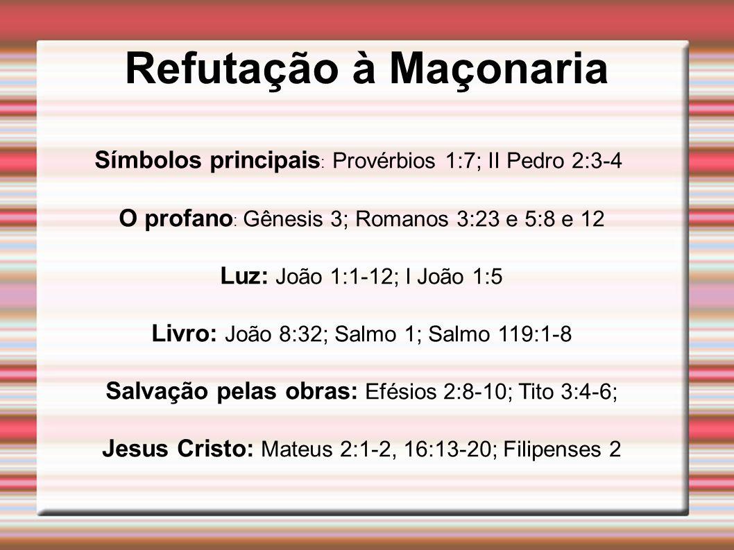 Refutação à Maçonaria Símbolos principais : Provérbios 1:7; II Pedro 2:3-4 O profano : Gênesis 3; Romanos 3:23 e 5:8 e 12 Luz: João 1:1-12; I João 1:5