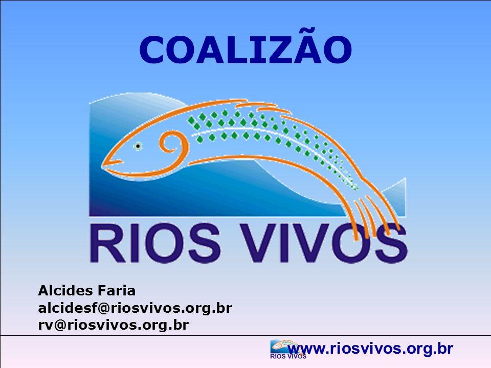 www.riosvivos.org.br COALIZÃO Alcides Faria alcidesf@riosvivos.org.br rv@riosvivos.org.br