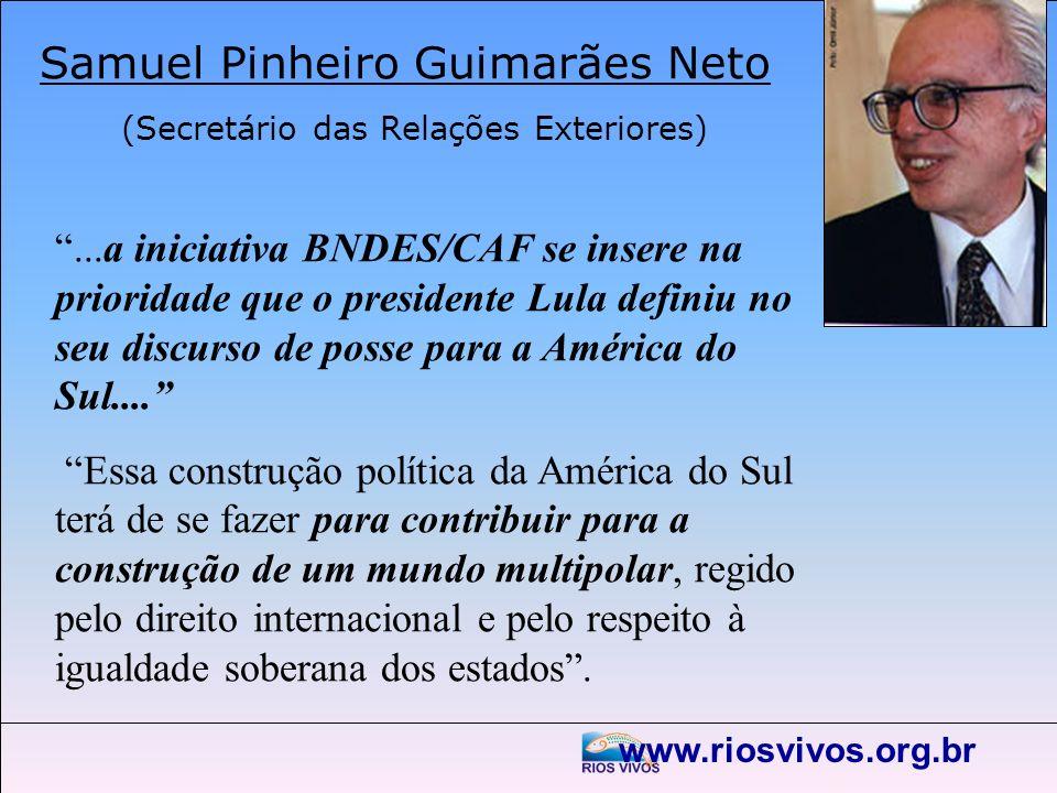 www.riosvivos.org.br Samuel Pinheiro Guimarães Neto (Secretário das Relações Exteriores)...a iniciativa BNDES/CAF se insere na prioridade que o presid