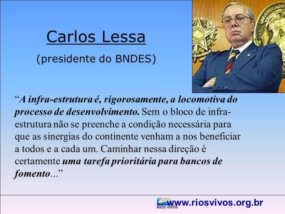 www.riosvivos.org.br Carlos Lessa (presidente do BNDES) A infra-estrutura é, rigorosamente, a locomotiva do processo de desenvolvimento. Sem o bloco d