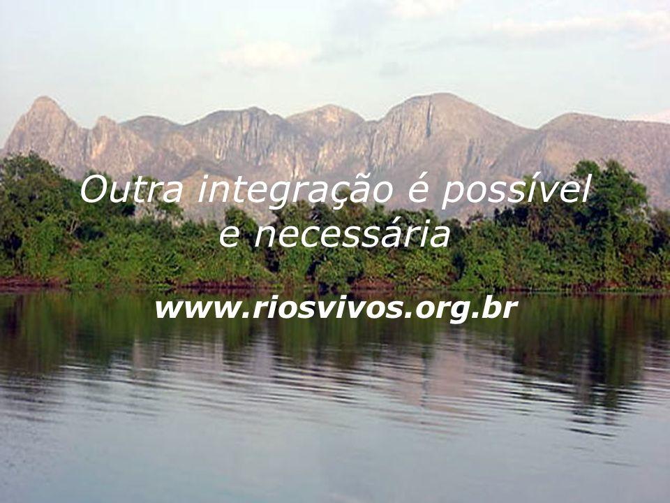 Mobilization for Wetland Conservation of Pantanal and Araguaia Basin Outra integração é possível e necessária www.riosvivos.org.br
