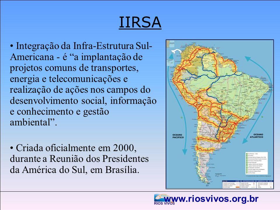 www.riosvivos.org.br IIRSA Integração da Infra-Estrutura Sul- Americana - é a implantação de projetos comuns de transportes, energia e telecomunicaçõe