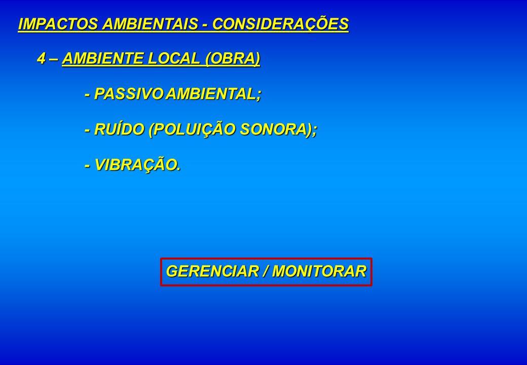 4 – AMBIENTE LOCAL (OBRA) - PASSIVO AMBIENTAL; - RUÍDO (POLUIÇÃO SONORA); - VIBRAÇÃO. GERENCIAR / MONITORAR IMPACTOS AMBIENTAIS - CONSIDERAÇÕES