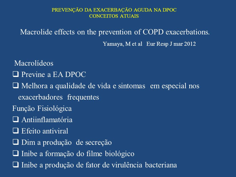 PREVENÇÃO DA EXACERBAÇÃO AGUDA NA DPOC CONCEITOS ATUAIS Macrolide effects on the prevention of COPD exacerbations. Yamaya, M et al Eur Resp J mar 2012