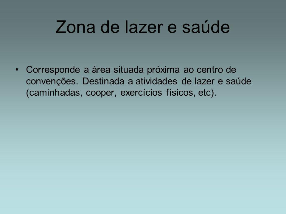 Zona de lazer e saúde Corresponde a área situada próxima ao centro de convenções. Destinada a atividades de lazer e saúde (caminhadas, cooper, exercíc