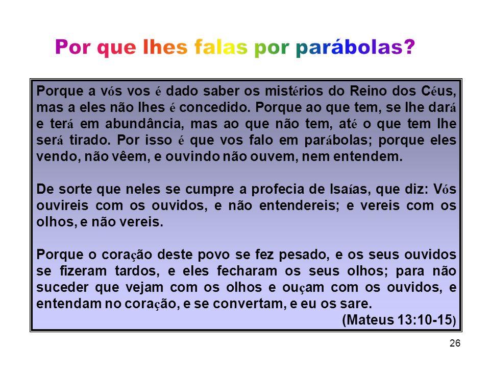 25 com freqüência Jesus recorria aos fenômenos da natureza, comparando-os com os acontecimentos da vida humana, tornando, assim, compreensíveis os seu