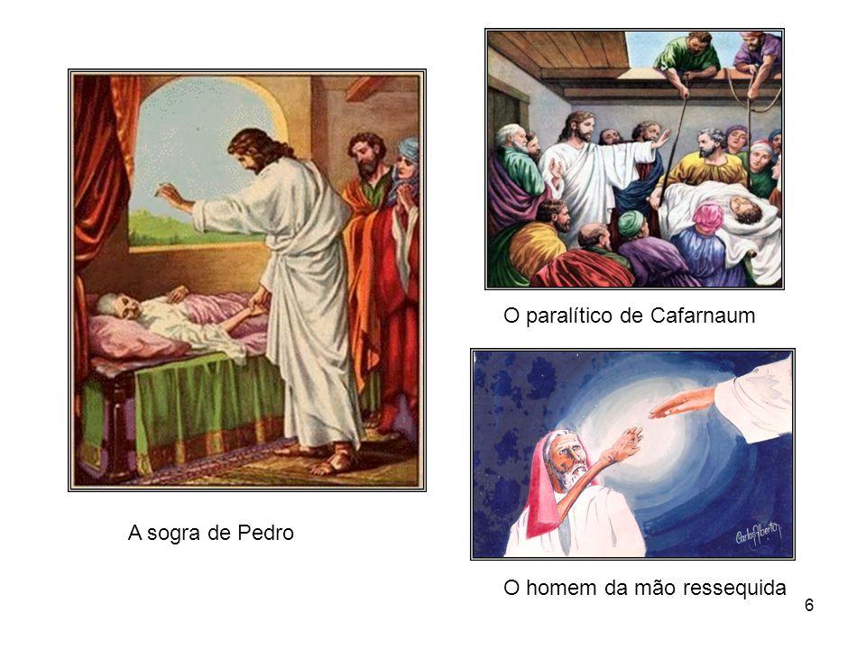 6 O paralítico de Cafarnaum O homem da mão ressequida A sogra de Pedro